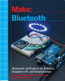 Make: Bluetooth: Bluetooth LE Projects with Arduino, Raspberry Pi, ...