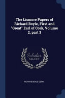 The Lismore Papers of Richard Boyle  First and Great Earl of Cork  Volume 2