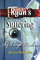 Ryan's Suffering