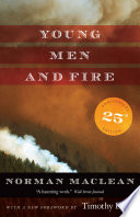 """Young Men and Fire: Twenty-fifth Anniversary Edition"" by Norman Maclean, Timothy Egan"