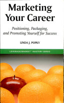Marketing Your Career: Positioning, Packaging, and Promoting Yourself for Success