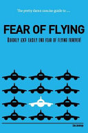 The Pretty Damn Concise Guide To   fear of Flying