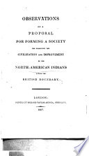 Observations on a proposal for forming a Society for promoting the civilization and improvement of the North American Indians within the British Boundary