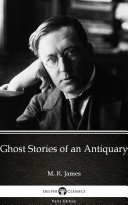 Ghost Stories of an Antiquary by M  R  James   Delphi Classics  Illustrated