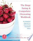 """The Binge Eating and Compulsive Overeating Workbook: An Integrated Approach to Overcoming Disordered Eating"" by Carolyn Coker Ross"