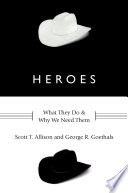 Heroes  : What They Do and Why We Need Them