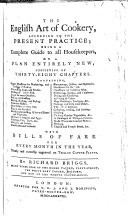 The English Art of Cookery  According to the Present Practice  Being a Complete Guide to All Housekeepers  on a Plan Entirely New  Consisting of Thirty eight Chapters     With Bills of Fare for Every Month in the Year  Neatly and Correctly Engraved on Twelve Copper plates