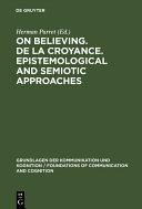 On believing. De la croyance. Epistemological and semiotic approaches