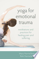 """Yoga for Emotional Trauma: Meditations and Practices for Healing Pain and Suffering"" by Mary NurrieStearns, Rick NurrieStearns"