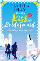 You May Kiss the Bridesmaid Book PDF