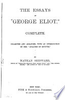 The essays of 'George Eliot' complete, collected and arranged, with an intr. by N. Sheppard