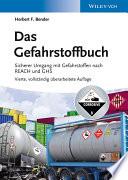 Das Gefahrstoffbuch  : Sicherer Umgang mit Gefahrstoffen nach REACH und GHS