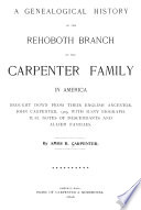 A genealogical history of the Rehoboth branch of the Carpenter family in America, brought down from their English ancestor, John Carpenter, 1303, with many biographical notes of descendants and allied families