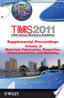 TMS 2011 140th Annual Meeting and Exhibition  Materials Fabrication  Properties  Characterization  and Modeling