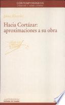 Hacia Cortázar  : aproximaciones a su obra