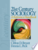 """21st Century Sociology: A Reference Handbook"" by Clifton D. Bryant, Dennis L. Peck, Donald M. Peck, Sage Publications, inc, Thomson Gale (Firm)"