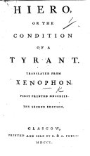 Hiero; Or the Condition of a Tyrant. Translated from Xenophon ... Second Edition