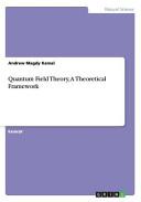 Quantum Field Theory  a Theoretical Framework