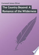 The Country Beyond  A Romance of the Wilderness
