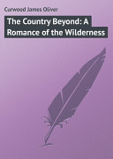 The Country Beyond: A Romance of the Wilderness [Pdf/ePub] eBook