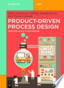 Product Driven Process Design