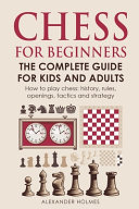 Chess For Beginners  The Complete Guide For Kids And Adults