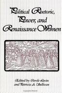 Political Rhetoric  Power  and Renaissance Women