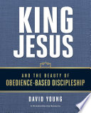 King Jesus and the Beauty of Obedience Based Discipleship