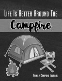 Life Is Better Around the Campfire Family Camping Journal  Personal Retirement  Rv  Glamping  Road Trip  Travel   Camping Journal