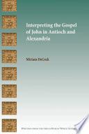 Interpreting The Gospel Of John In Antioch And Alexandria