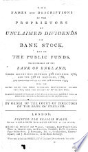 The Names and Descriptions of the Proprietors of Unclaimed Dividends on Bank Stock, and on the Public Funds, Transferable at the Bank of England, which Became Due Between 31st December, 1780, and the 31st of December, 1788, and Remained Unpaid on the 21st October, 1791