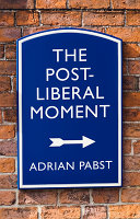 The Post Liberal Moment