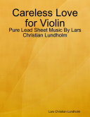 Careless Love for Violin - Pure Lead Sheet Music By Lars Christian Lundholm
