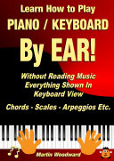 Learn How to Play Piano   Keyboard BY EAR  Without Reading Music  Everything Shown In Keyboard View Chords   Scales   Arpeggios Etc