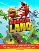 Dragon Land Game App, Walkthrough, Episodes, Download Guide Unofficial
