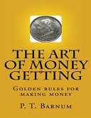 The Art of Money Getting  Golden Rules for Making Money  Annotated  Book