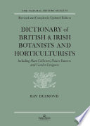 Dictionary Of British And Irish Botantists And Horticulturalists Including plant collectors  flower painters and garden designers