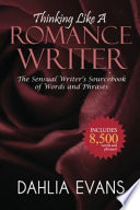 Thinking Like a Romance Writer  : The Sensual Writer's Sourcebook of Words and Phrases