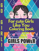 For Cute Girls Like You Coloring Book
