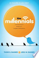 The Millennials  : Connecting to America's Largest Generation