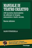 Manuale di teatro creativo. 240 tecniche drammatiche da utilizzare in terapia, educazione e teatro sociale