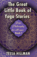 The Great Little Book Of Yoga Stories Yoga Philosophy For All Ages Book 1 Tessa Hillman Google Books