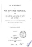 The autobiography of John Brown the cordwainer, ed. by a clerical friend [G. Huntington].