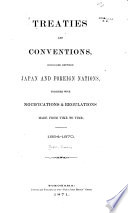 Treaties and Conventions, Concluded Between Japan and Foreign Nations, Together with Notifications & Regulations Made from Time to Time. 1854-1870