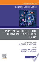 Spondyloarthritis The Changing Landscape Today An Issue Of Rheumatic Disease Clinics Of North America E Book Book PDF
