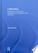 E-marketing  : Applications of Information Technology and the Internet Within Marketing