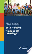 A Study Guide for Beth Henley s  Impossible Marriage