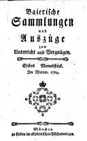 Baierische Sammlungen und Auszüge zum Unterricht und Vergnügen