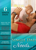 Single Dad Needs...: Maid for the Single Dad / Mistress to the Merciless Millionaire / Billionaire's Jet Set Babies / Promoted: to Wife and Mother / A Mother for Matilda / Mystery Lover (Mills & Boon e-Book Collections)