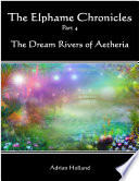 The Elphame Chronicles Part 4   The Dream Rivers of Aetheria